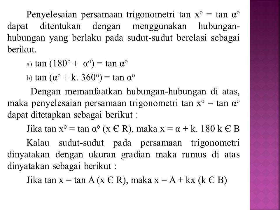 Jika tan x 0 = tan  0 (x Є R ), maka : x 0 =  + k.180 0 Jika tan x 0 = tan  0 (x Є R ), maka : x 0 =  0 + k.2π