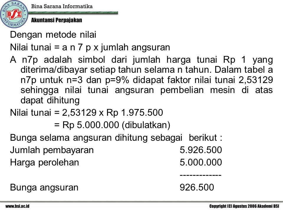 Dengan metode nilai Nilai tunai = a n 7 p x jumlah angsuran A n7p adalah simbol dari jumlah harga tunai Rp 1 yang diterima/dibayar setiap tahun selama
