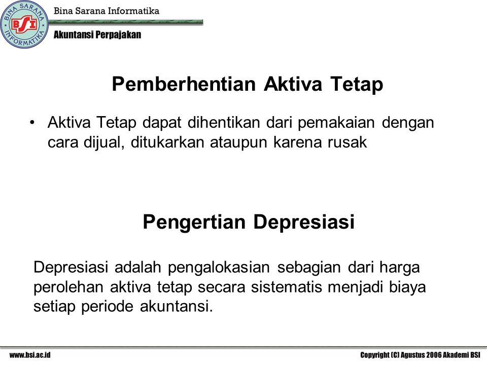 Pemberhentian Aktiva Tetap Aktiva Tetap dapat dihentikan dari pemakaian dengan cara dijual, ditukarkan ataupun karena rusak Pengertian Depresiasi Depr