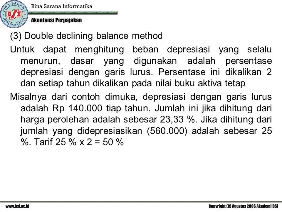 (3) Double declining balance method Untuk dapat menghitung beban depresiasi yang selalu menurun, dasar yang digunakan adalah persentase depresiasi dengan garis lurus.