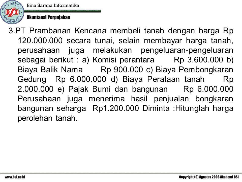 3.PT Prambanan Kencana membeli tanah dengan harga Rp 120.000.000 secara tunai, selain membayar harga tanah, perusahaan juga melakukan pengeluaran-peng