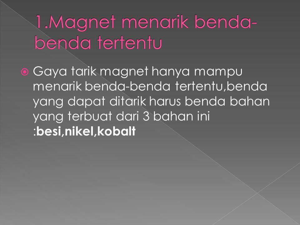  Jika benda mengandung salah satu logam dan dapat ditarik,berarti benda itu disebut benda magnetis.