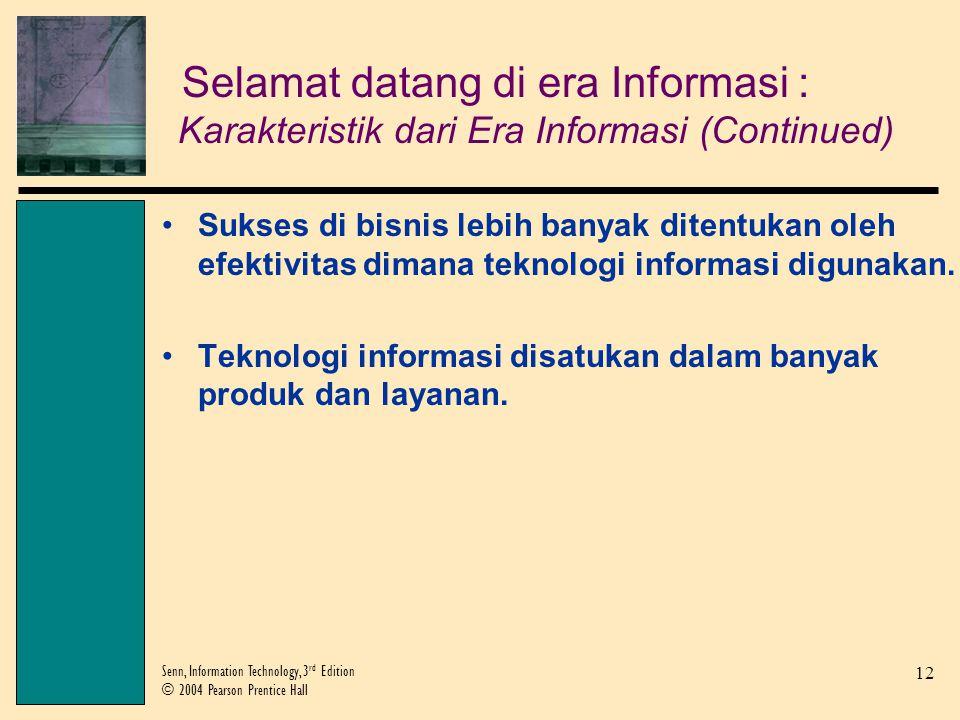 12 Senn, Information Technology, 3 rd Edition © 2004 Pearson Prentice Hall Sukses di bisnis lebih banyak ditentukan oleh efektivitas dimana teknologi informasi digunakan.