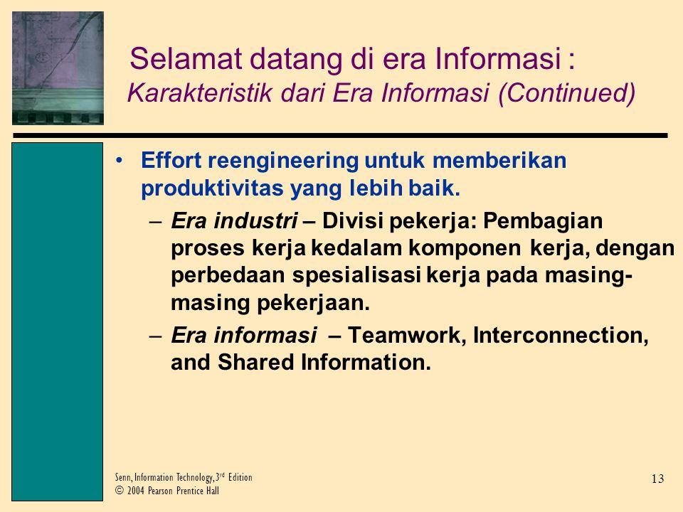 13 Senn, Information Technology, 3 rd Edition © 2004 Pearson Prentice Hall Effort reengineering untuk memberikan produktivitas yang lebih baik.