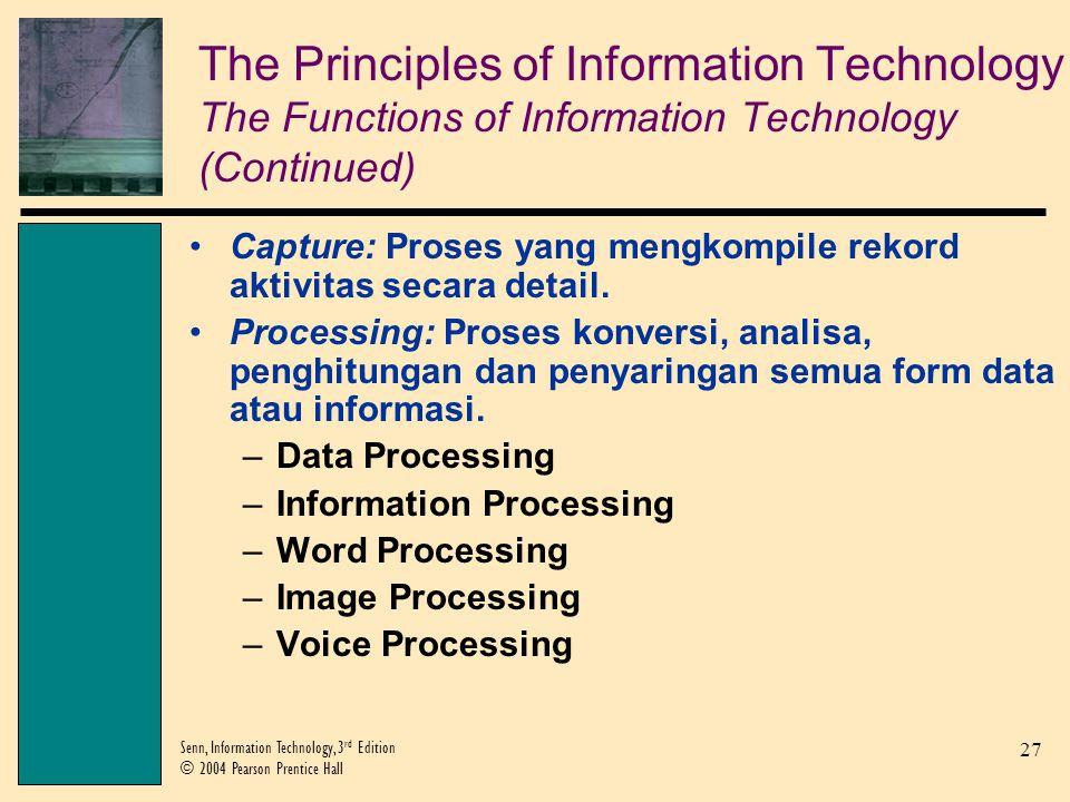 27 Senn, Information Technology, 3 rd Edition © 2004 Pearson Prentice Hall Capture: Proses yang mengkompile rekord aktivitas secara detail.