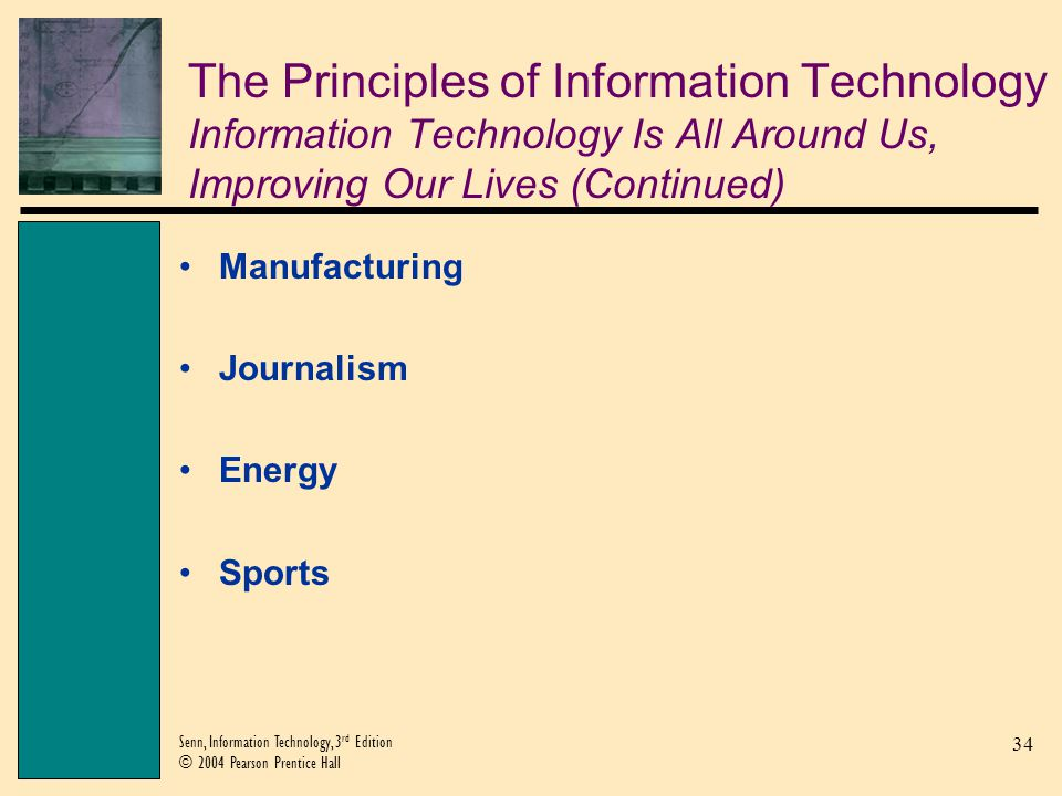 34 Senn, Information Technology, 3 rd Edition © 2004 Pearson Prentice Hall Manufacturing Journalism Energy Sports The Principles of Information Techno