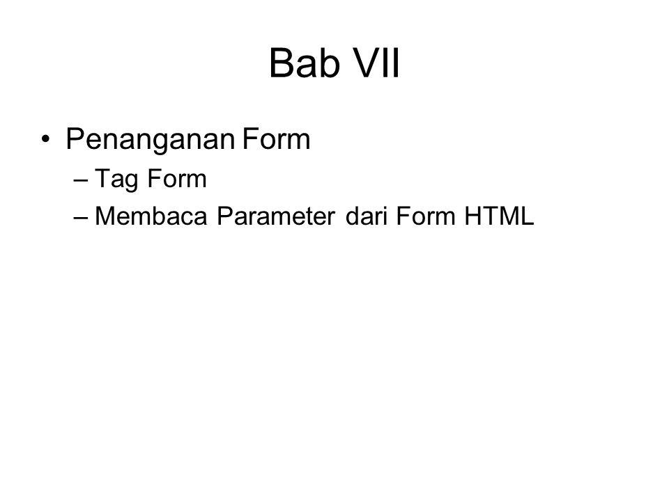 Bab VII Penanganan Form –Tag Form –Membaca Parameter dari Form HTML