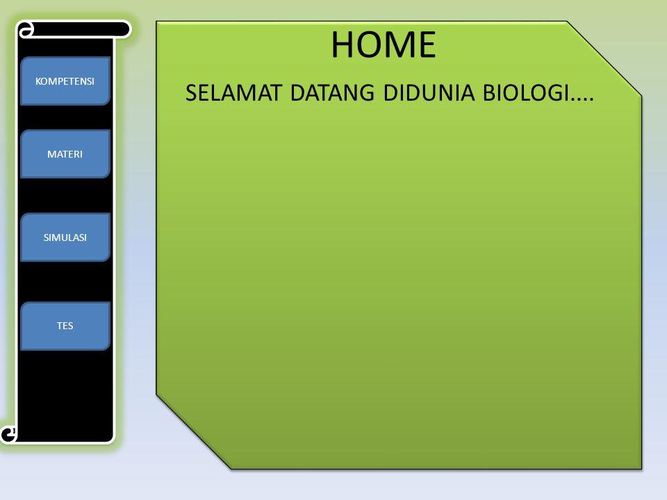 HOME SELAMAT DATANG DIDUNIA BIOLOGI.... KOMPETENSI MATERI SIMULASI TES