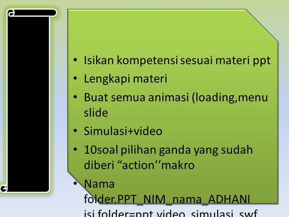 """Isikan kompetensi sesuai materi ppt Lengkapi materi Buat semua animasi (loading,menu slide Simulasi+video 10soal pilihan ganda yang sudah diberi """"acti"""
