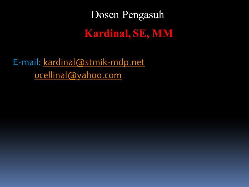 Dosen Pengasuh Kardinal, SE, MM E-mail: kardinal@stmik-mdp.netkardinal@stmik-mdp.net ucellinal@yahoo.com