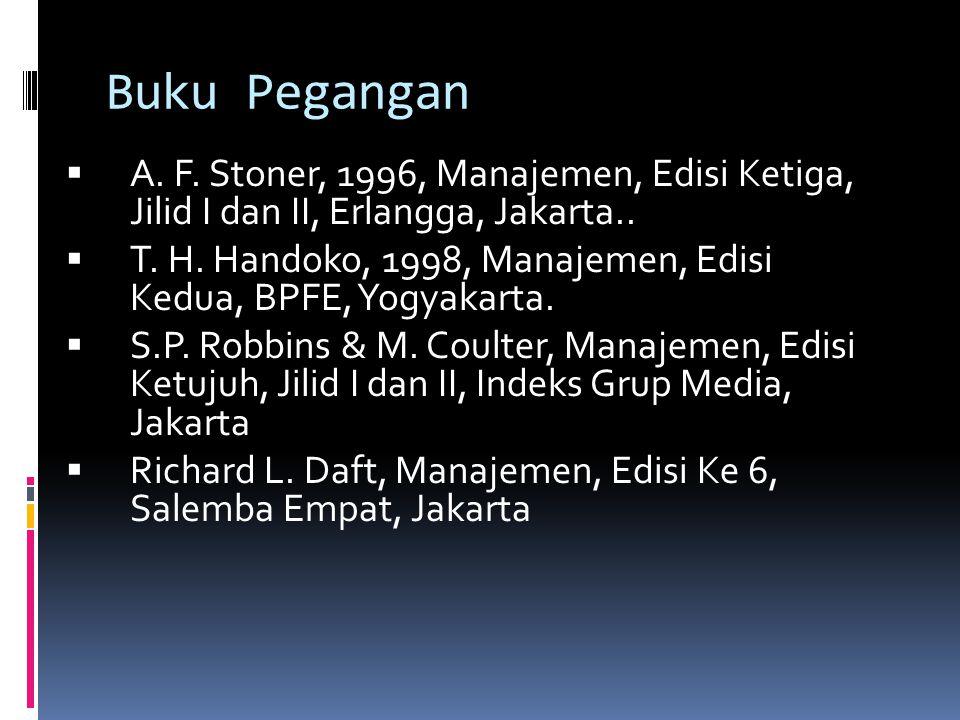 Buku Pegangan AA. F. Stoner, 1996, Manajemen, Edisi Ketiga, Jilid I dan II, Erlangga, Jakarta.. TT. H. Handoko, 1998, Manajemen, Edisi Kedua, BPFE