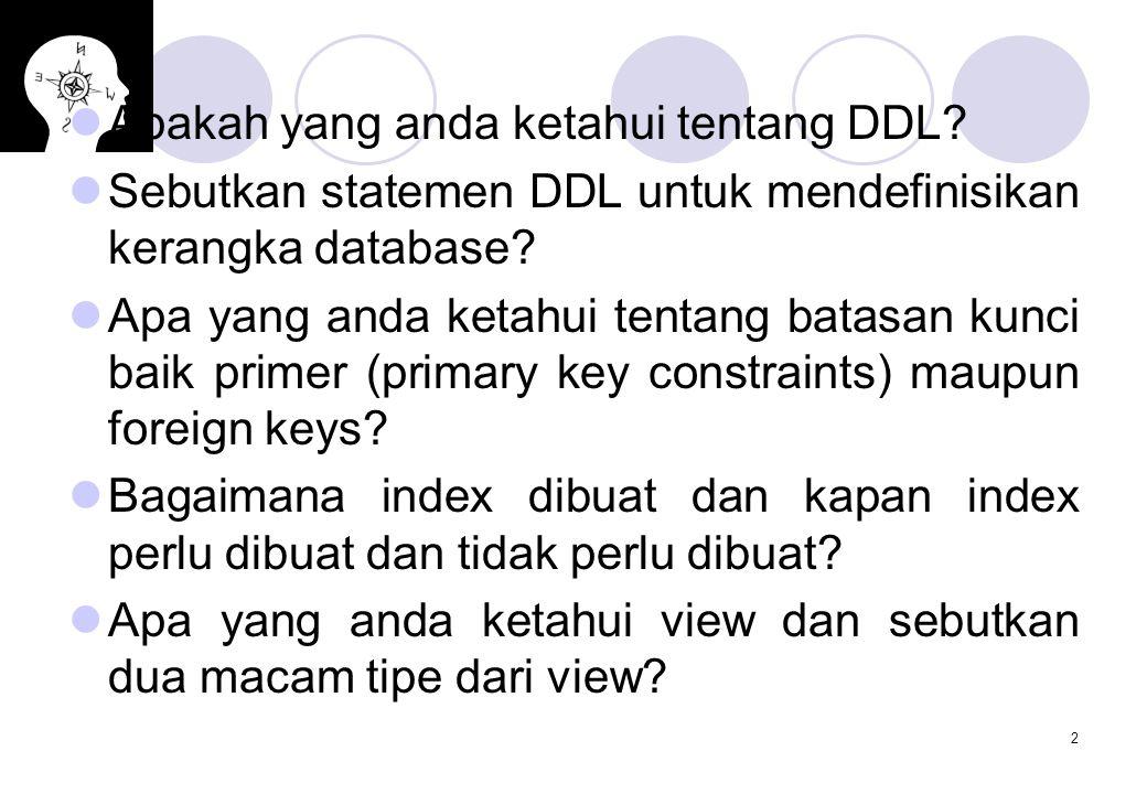 2 Apakah yang anda ketahui tentang DDL? Sebutkan statemen DDL untuk mendefinisikan kerangka database? Apa yang anda ketahui tentang batasan kunci baik