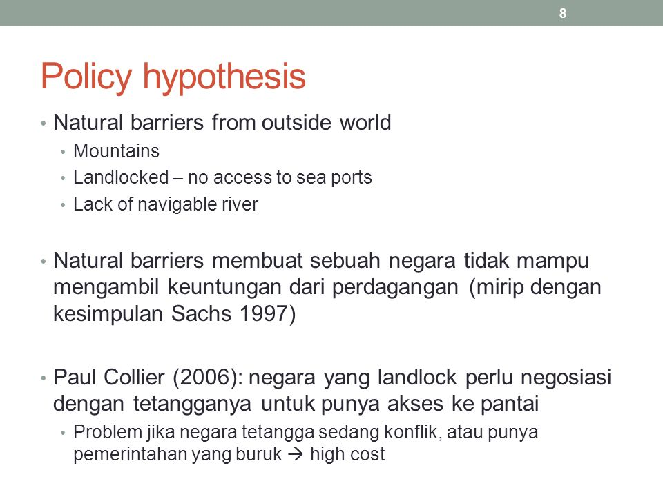 8 Policy hypothesis Natural barriers from outside world Mountains Landlocked – no access to sea ports Lack of navigable river Natural barriers membuat