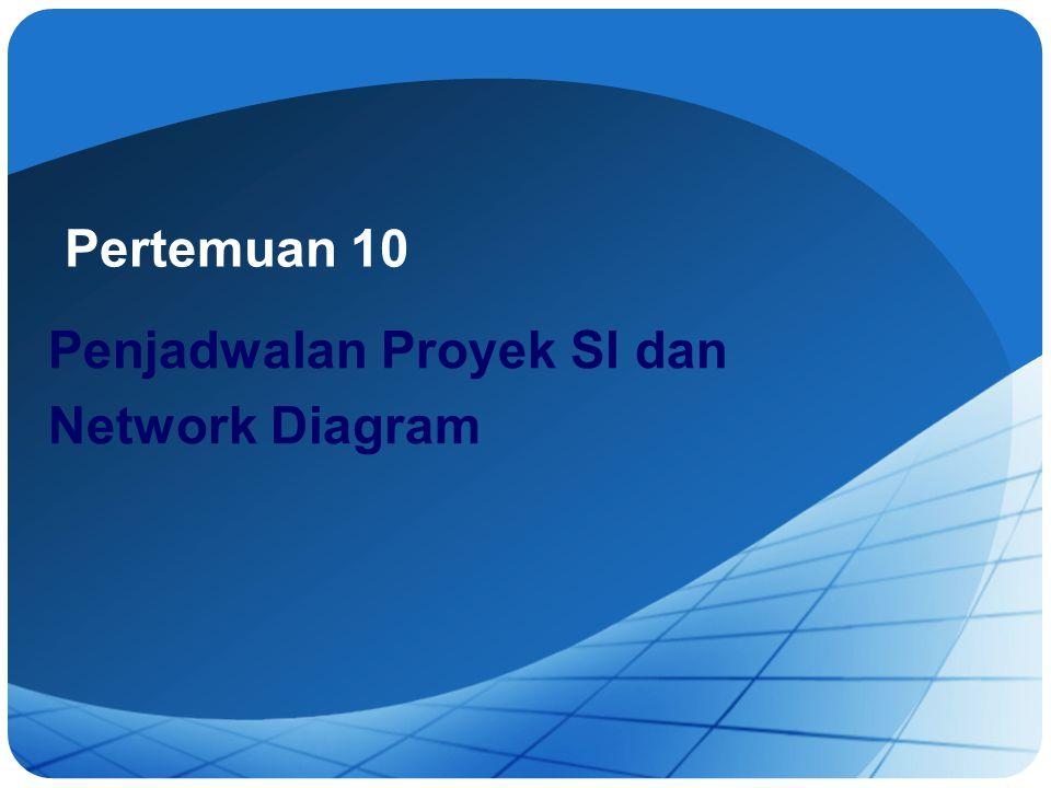 Pertemuan 10 Penjadwalan Proyek SI dan Network Diagram