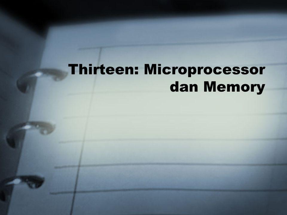 Thirteen: Microprocessor dan Memory