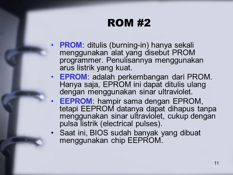 11 ROM #2 PROM: ditulis (burning-in) hanya sekali menggunakan alat yang disebut PROM programmer.