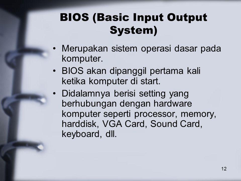 12 BIOS (Basic Input Output System) Merupakan sistem operasi dasar pada komputer.