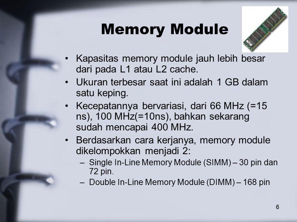 6 Memory Module Kapasitas memory module jauh lebih besar dari pada L1 atau L2 cache.