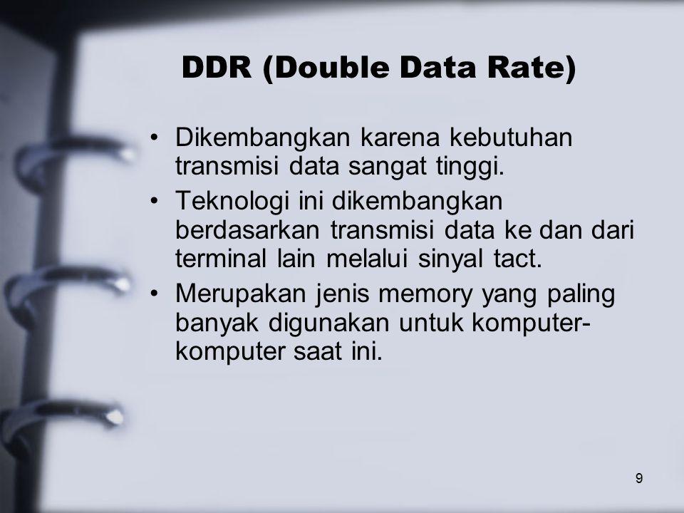 9 DDR (Double Data Rate) Dikembangkan karena kebutuhan transmisi data sangat tinggi.