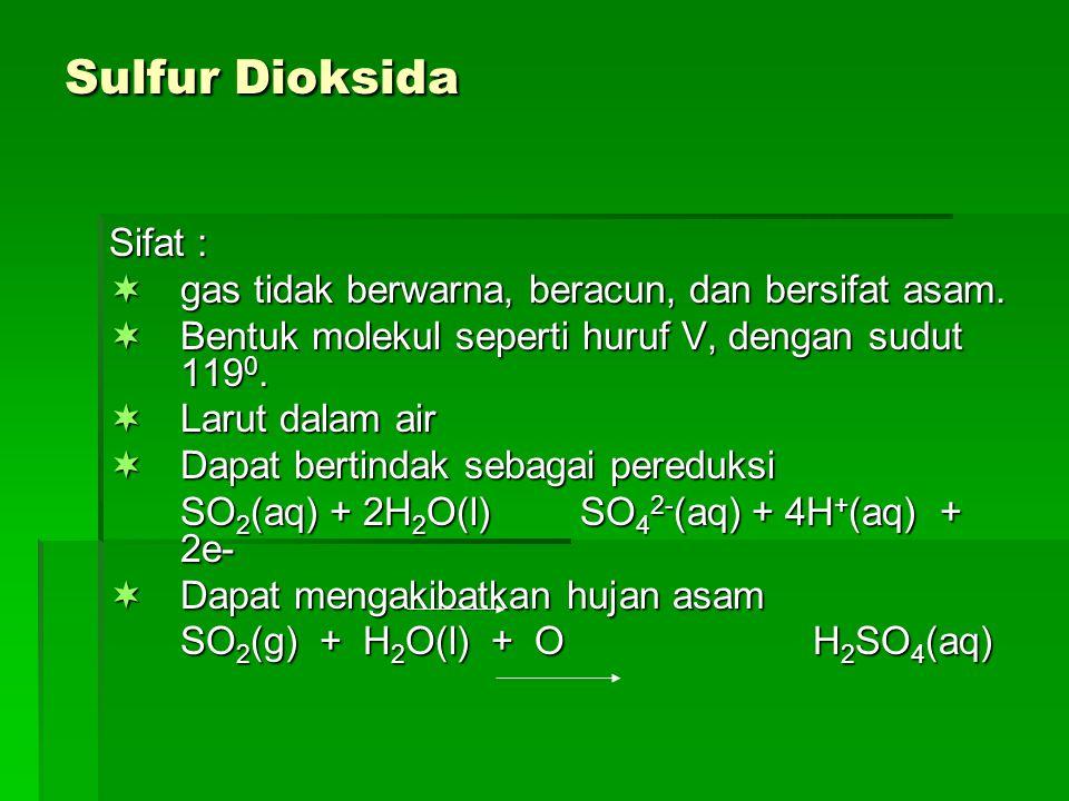 Sulfur Dioksida Sifat :  gas tidak berwarna, beracun, dan bersifat asam.  Bentuk molekul seperti huruf V, dengan sudut 119 0.  Larut dalam air  Da