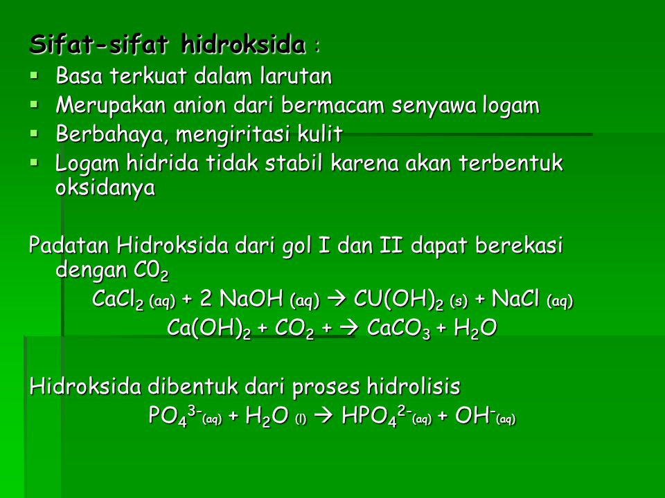 Sifat-sifat hidroksida :  Basa terkuat dalam larutan  Merupakan anion dari bermacam senyawa logam  Berbahaya, mengiritasi kulit  Logam hidrida tid