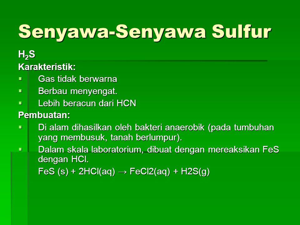 Senyawa-Senyawa Sulfur H2SH2SH2SH2SKarakteristik:  Gas tidak berwarna  Berbau menyengat.  Lebih beracun dari HCN Pembuatan:  Di alam dihasilkan ol