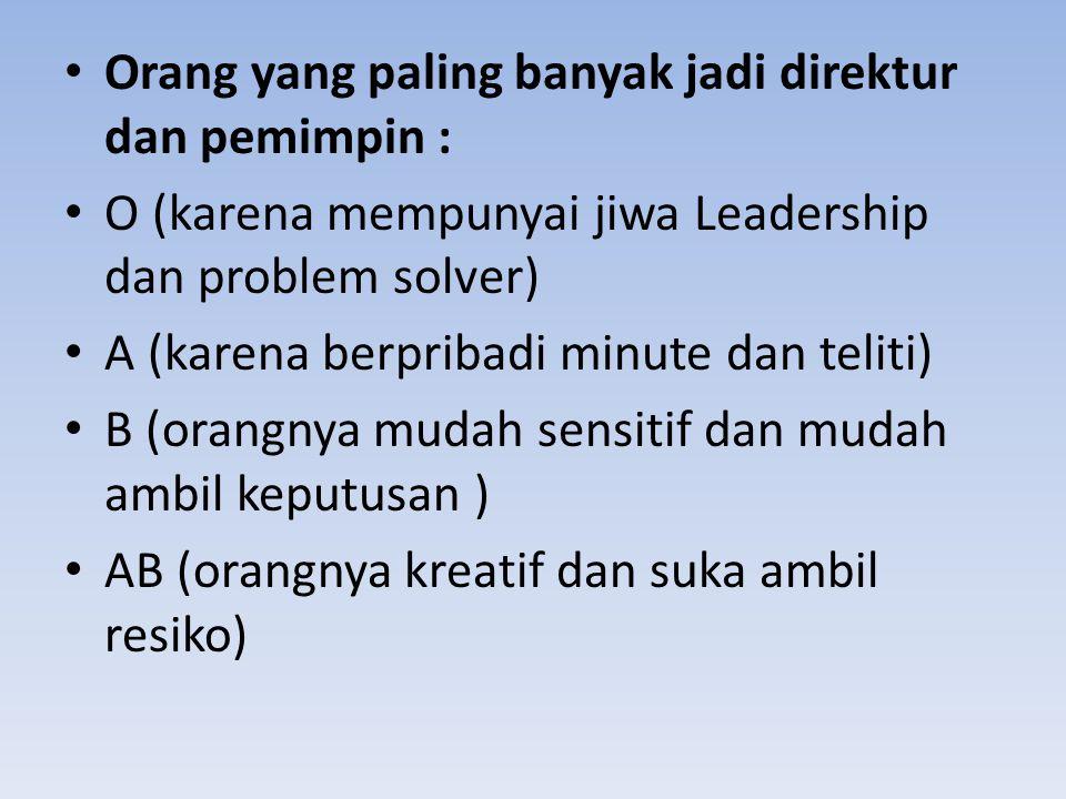 Orang yang paling banyak jadi direktur dan pemimpin : O (karena mempunyai jiwa Leadership dan problem solver) A (karena berpribadi minute dan teliti)