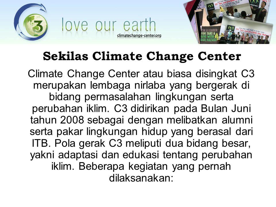 Sekilas Climate Change Center Climate Change Center atau biasa disingkat C3 merupakan lembaga nirlaba yang bergerak di bidang permasalahan lingkungan serta perubahan iklim.