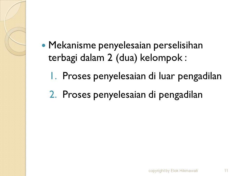 Mekanisme penyelesaian perselisihan terbagi dalam 2 (dua) kelompok : 1.Proses penyelesaian di luar pengadilan 2.Proses penyelesaian di pengadilan copy