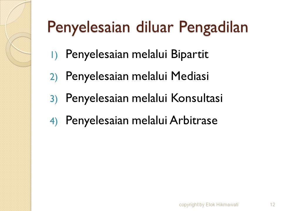 Penyelesaian diluar Pengadilan 1) Penyelesaian melalui Bipartit 2) Penyelesaian melalui Mediasi 3) Penyelesaian melalui Konsultasi 4) Penyelesaian melalui Arbitrase copyright by Elok Hikmawati12