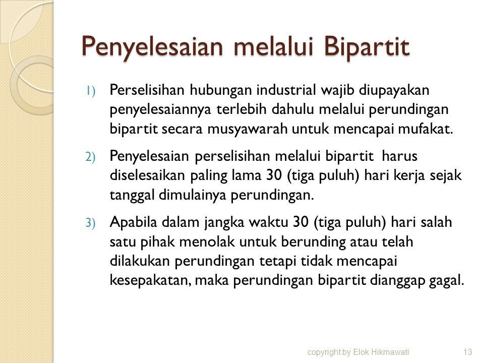 Penyelesaian melalui Bipartit 1) Perselisihan hubungan industrial wajib diupayakan penyelesaiannya terlebih dahulu melalui perundingan bipartit secara