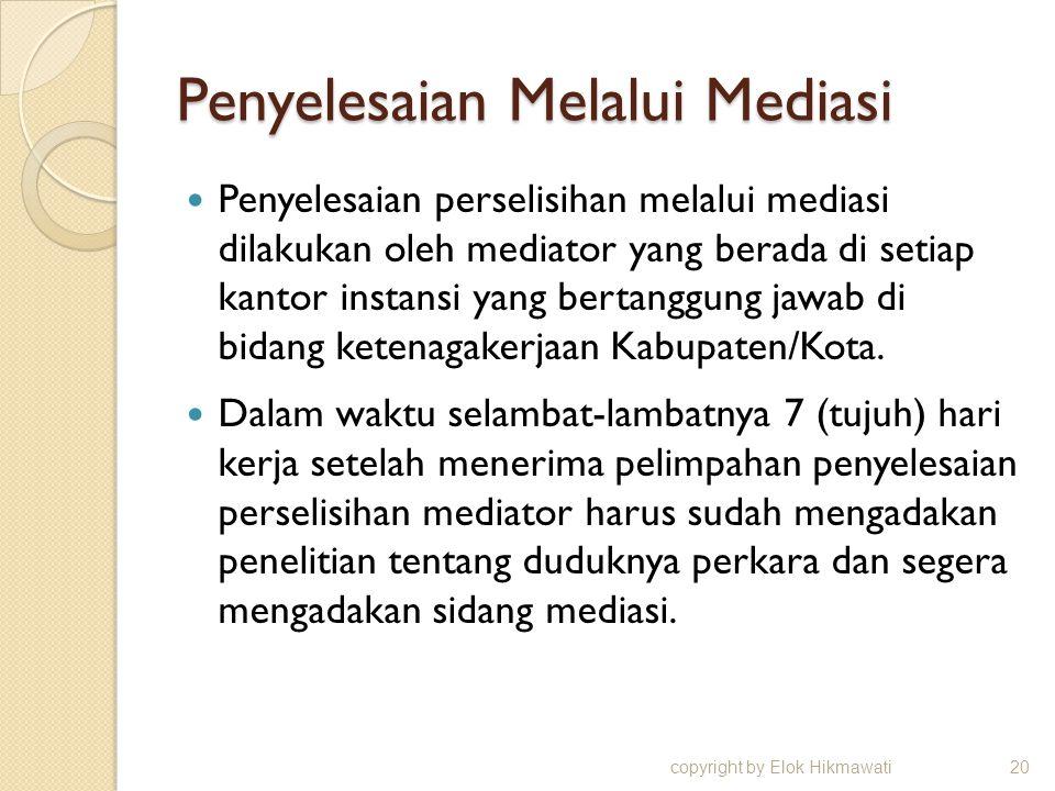 Penyelesaian Melalui Mediasi Penyelesaian perselisihan melalui mediasi dilakukan oleh mediator yang berada di setiap kantor instansi yang bertanggung jawab di bidang ketenagakerjaan Kabupaten/Kota.