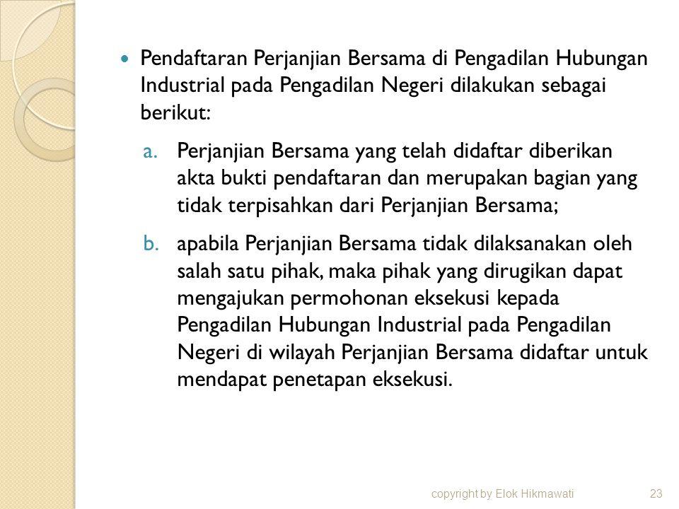 Pendaftaran Perjanjian Bersama di Pengadilan Hubungan Industrial pada Pengadilan Negeri dilakukan sebagai berikut: a.Perjanjian Bersama yang telah did