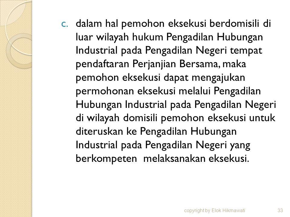 c.dalam hal pemohon eksekusi berdomisili di luar wilayah hukum Pengadilan Hubungan Industrial pada Pengadilan Negeri tempat pendaftaran Perjanjian Ber
