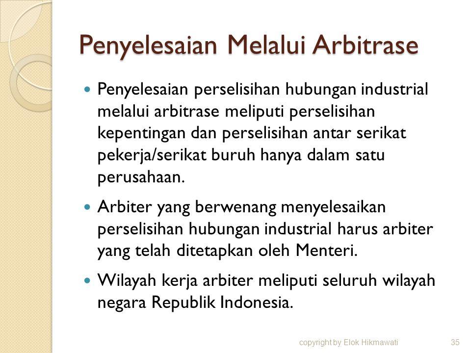 Penyelesaian Melalui Arbitrase Penyelesaian perselisihan hubungan industrial melalui arbitrase meliputi perselisihan kepentingan dan perselisihan anta