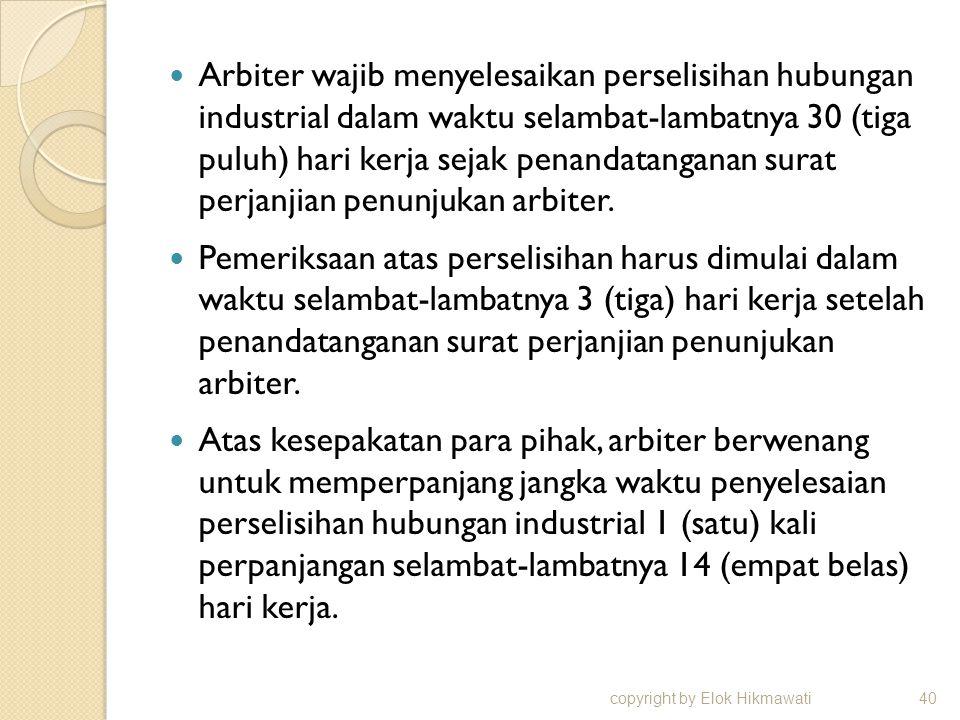 Arbiter wajib menyelesaikan perselisihan hubungan industrial dalam waktu selambat-lambatnya 30 (tiga puluh) hari kerja sejak penandatanganan surat per