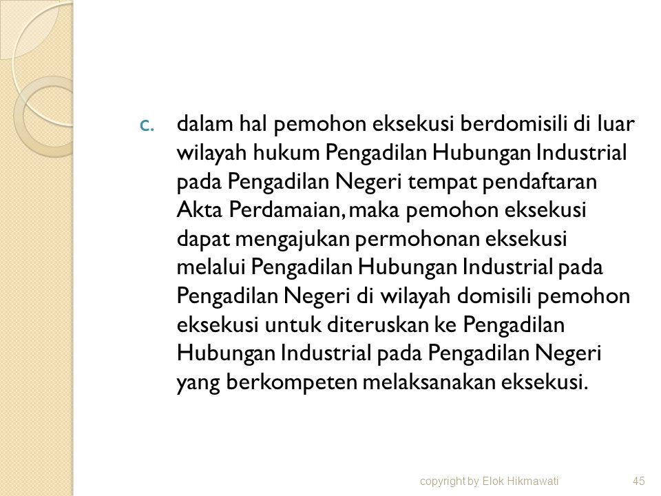 c.dalam hal pemohon eksekusi berdomisili di luar wilayah hukum Pengadilan Hubungan Industrial pada Pengadilan Negeri tempat pendaftaran Akta Perdamaia