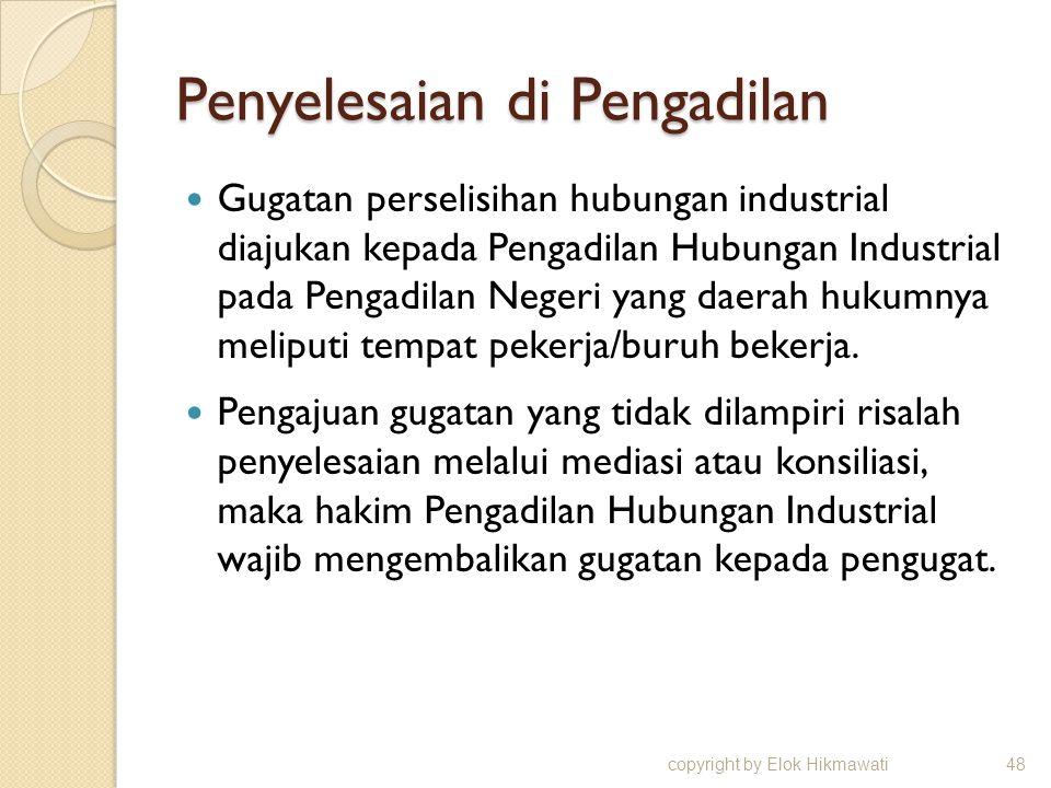 Penyelesaian di Pengadilan Gugatan perselisihan hubungan industrial diajukan kepada Pengadilan Hubungan Industrial pada Pengadilan Negeri yang daerah