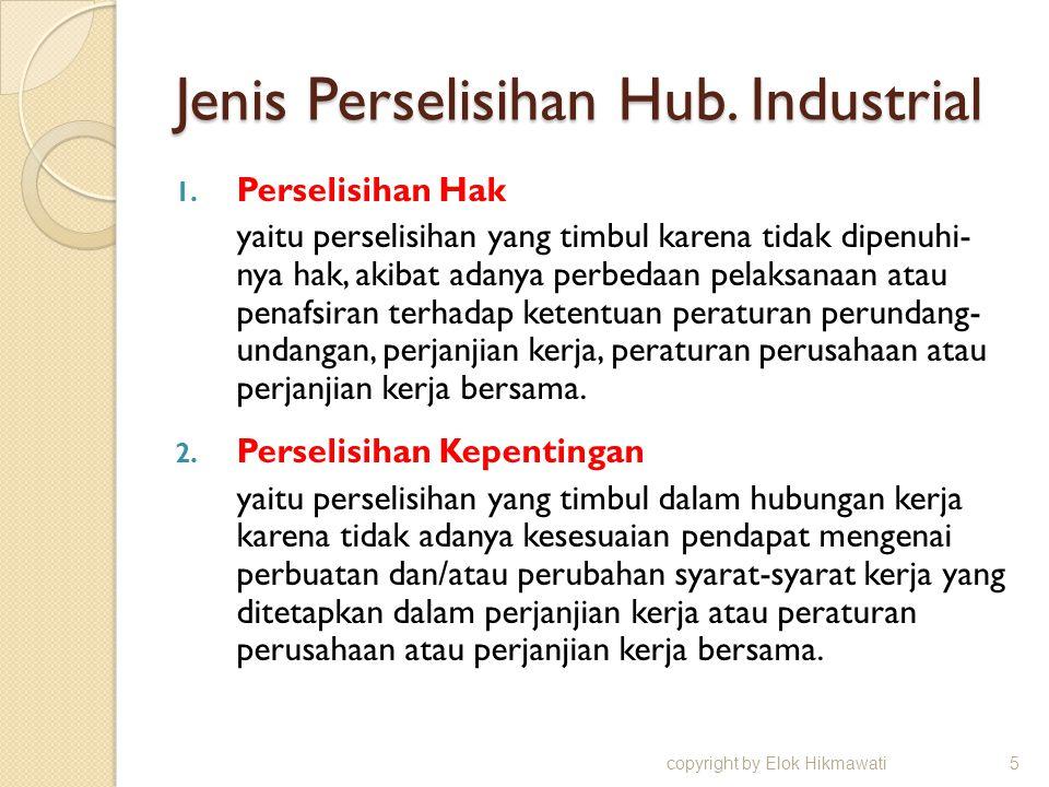 Jenis Perselisihan Hub. Industrial 1. Perselisihan Hak yaitu perselisihan yang timbul karena tidak dipenuhi- nya hak, akibat adanya perbedaan pelaksan