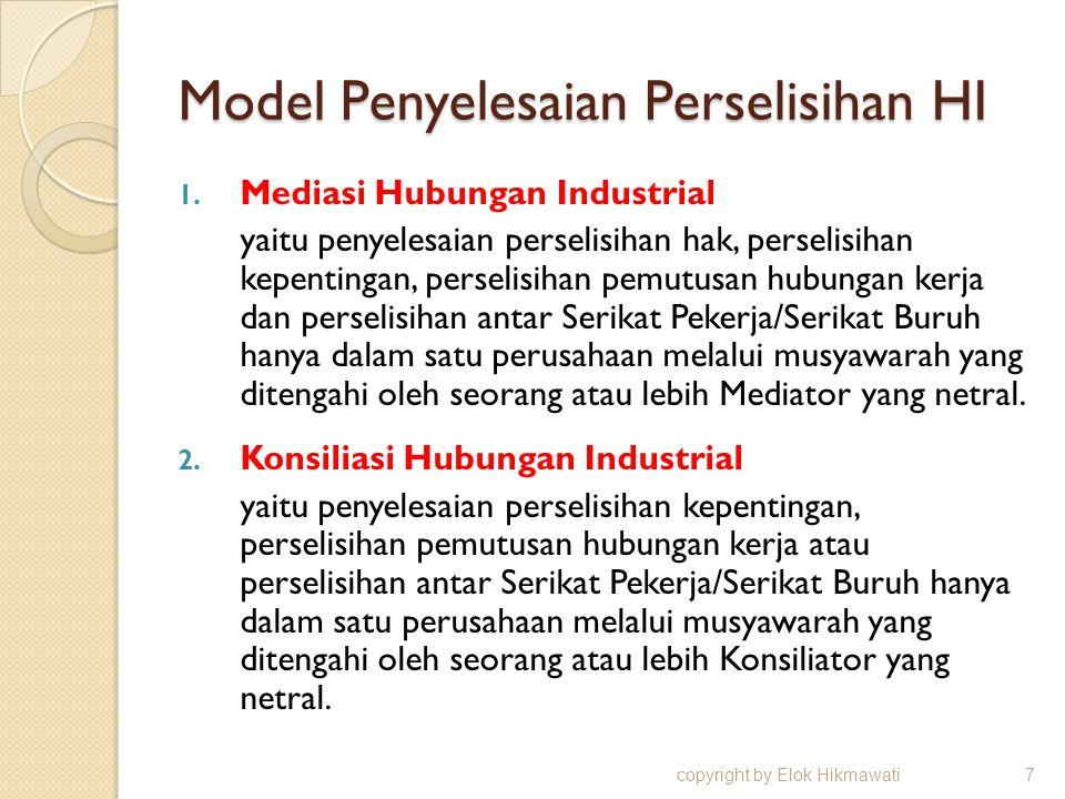 Model Penyelesaian Perselisihan HI 1. Mediasi Hubungan Industrial yaitu penyelesaian perselisihan hak, perselisihan kepentingan, perselisihan pemutusa