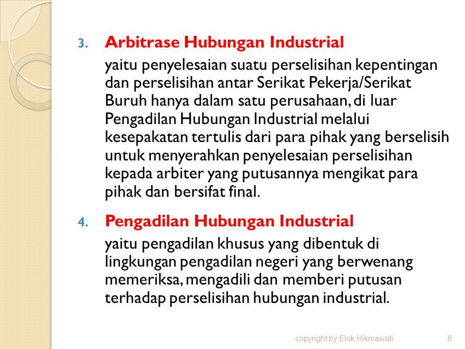 3. Arbitrase Hubungan Industrial yaitu penyelesaian suatu perselisihan kepentingan dan perselisihan antar Serikat Pekerja/Serikat Buruh hanya dalam sa