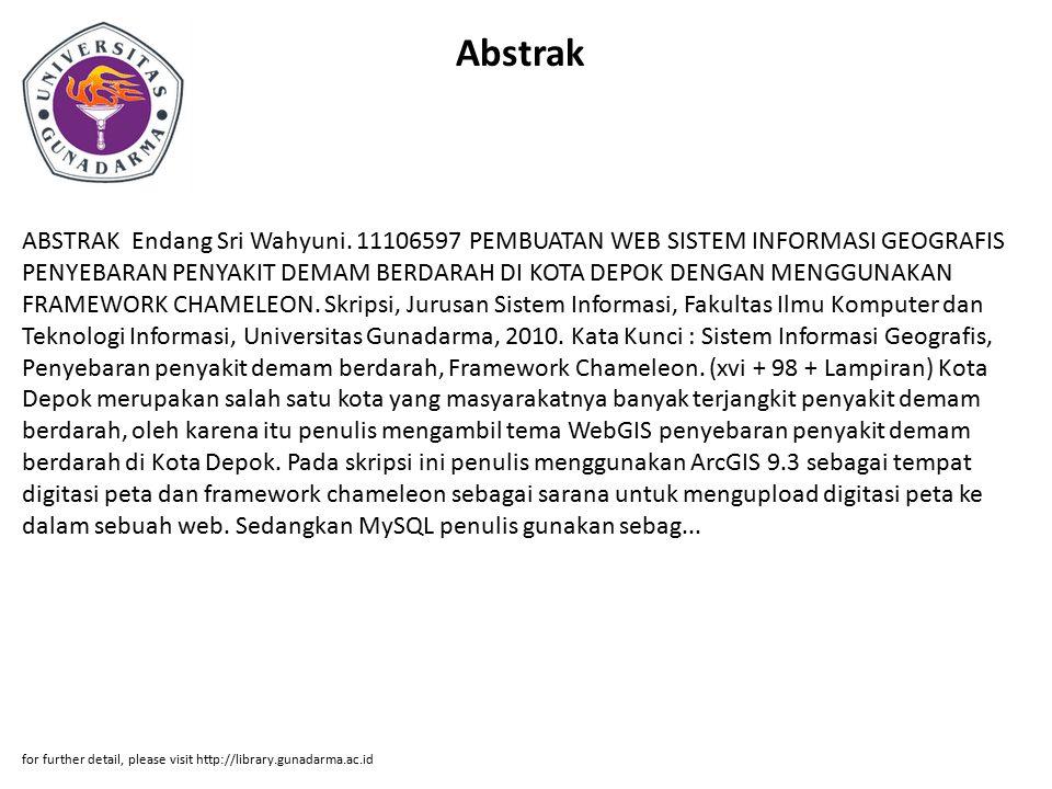 Abstrak ABSTRAK Endang Sri Wahyuni. 11106597 PEMBUATAN WEB SISTEM INFORMASI GEOGRAFIS PENYEBARAN PENYAKIT DEMAM BERDARAH DI KOTA DEPOK DENGAN MENGGUNA