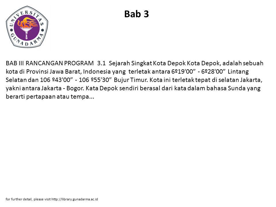 Bab 3 BAB III RANCANGAN PROGRAM 3.1 Sejarah Singkat Kota Depok Kota Depok, adalah sebuah kota di Provinsi Jawa Barat, Indonesia yang terletak antara 6