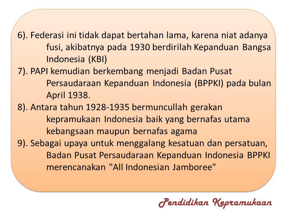 6). Federasi ini tidak dapat bertahan lama, karena niat adanya fusi, akibatnya pada 1930 berdirilah Kepanduan Bangsa Indonesia (KBI) 7). PAPI kemudian
