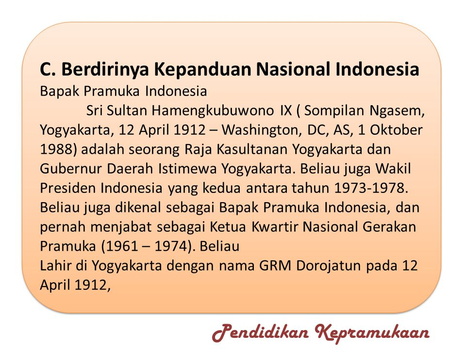 C. Berdirinya Kepanduan Nasional Indonesia Bapak Pramuka Indonesia Sri Sultan Hamengkubuwono IX ( Sompilan Ngasem, Yogyakarta, 12 April 1912 – Washing