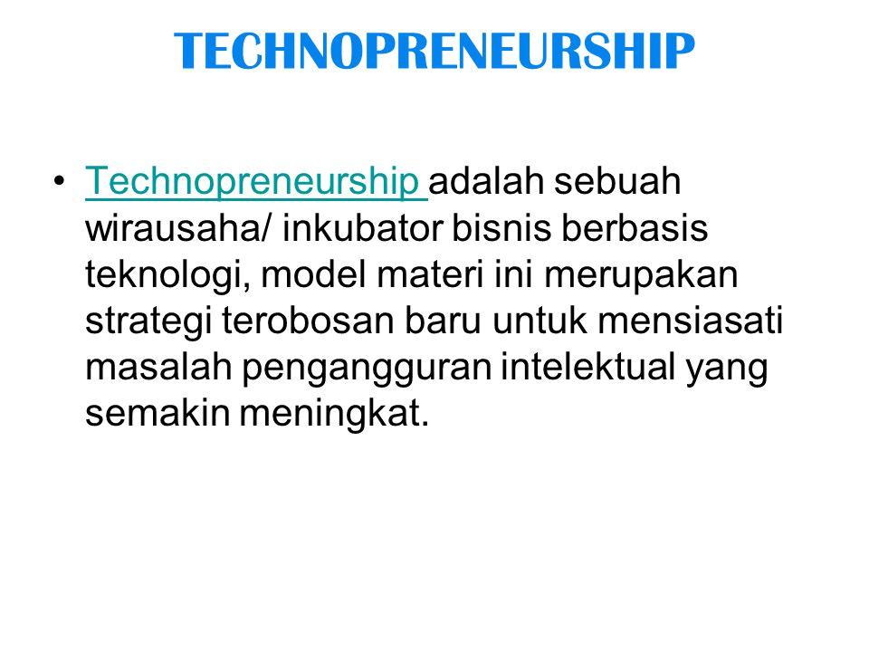 Technopreneurship adalah sebuah wirausaha/ inkubator bisnis berbasis teknologi, model materi ini merupakan strategi terobosan baru untuk mensiasati masalah pengangguran intelektual yang semakin meningkat.Technopreneurship