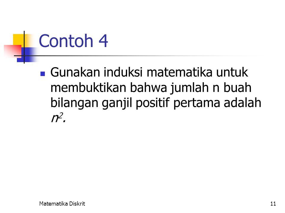 Matematika Diskrit11 Contoh 4 Gunakan induksi matematika untuk membuktikan bahwa jumlah n buah bilangan ganjil positif pertama adalah n 2.