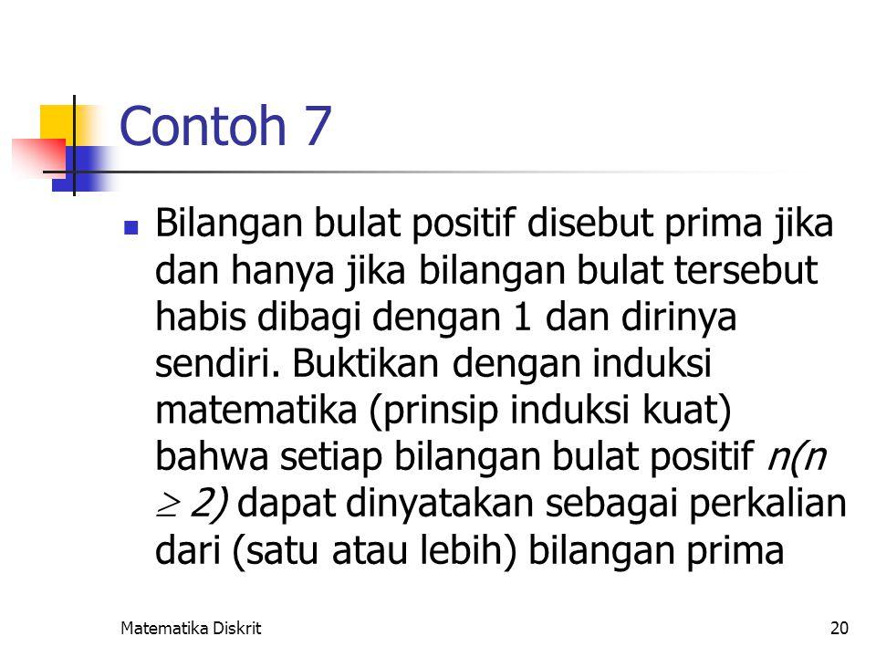 Matematika Diskrit20 Contoh 7 Bilangan bulat positif disebut prima jika dan hanya jika bilangan bulat tersebut habis dibagi dengan 1 dan dirinya sendi