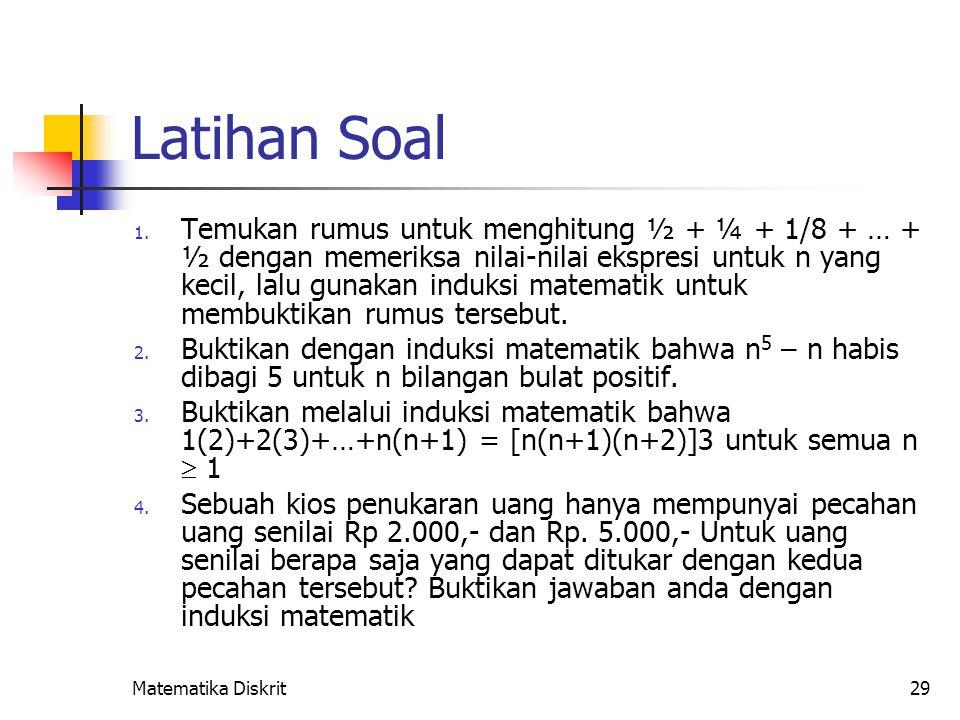 Matematika Diskrit29 Latihan Soal 1. Temukan rumus untuk menghitung ½ + ¼ + 1/8 + … + ½ dengan memeriksa nilai-nilai ekspresi untuk n yang kecil, lalu
