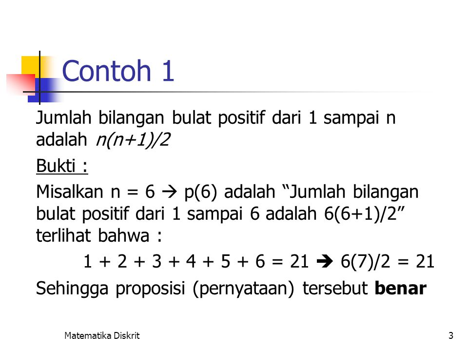 """Matematika Diskrit3 Contoh 1 Jumlah bilangan bulat positif dari 1 sampai n adalah n(n+1)/2 Bukti : Misalkan n = 6  p(6) adalah """"Jumlah bilangan bulat"""
